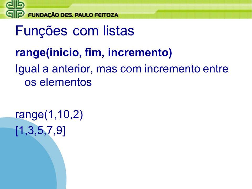 Funções com listas range(inicio, fim, incremento) Igual a anterior, mas com incremento entre os elementos range(1,10,2) [1,3,5,7,9]
