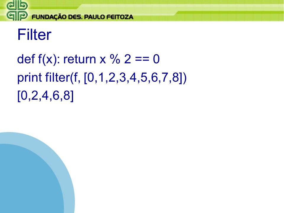 Filter def f(x): return x % 2 == 0 print filter(f, [0,1,2,3,4,5,6,7,8]) [0,2,4,6,8]