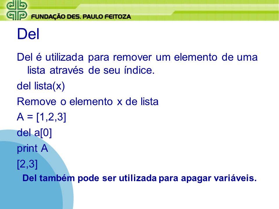 Del Del é utilizada para remover um elemento de uma lista através de seu índice. del lista(x) Remove o elemento x de lista A = [1,2,3] del a[0] print