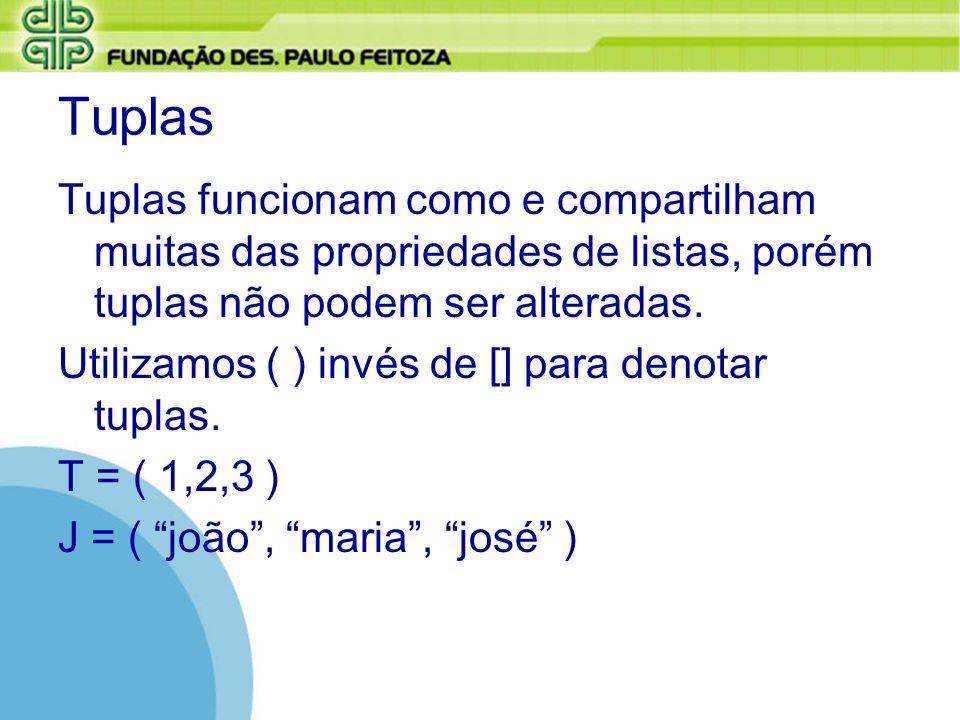 Tuplas Tuplas funcionam como e compartilham muitas das propriedades de listas, porém tuplas não podem ser alteradas. Utilizamos ( ) invés de [] para d
