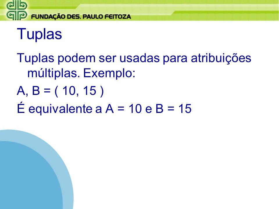 Tuplas Tuplas podem ser usadas para atribuições múltiplas. Exemplo: A, B = ( 10, 15 ) É equivalente a A = 10 e B = 15