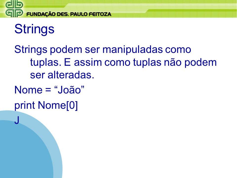 Strings Strings podem ser manipuladas como tuplas. E assim como tuplas não podem ser alteradas. Nome = João print Nome[0] J