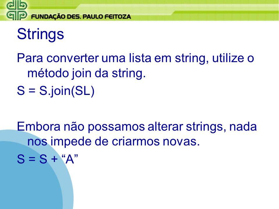Strings Para converter uma lista em string, utilize o método join da string. S = S.join(SL) Embora não possamos alterar strings, nada nos impede de cr