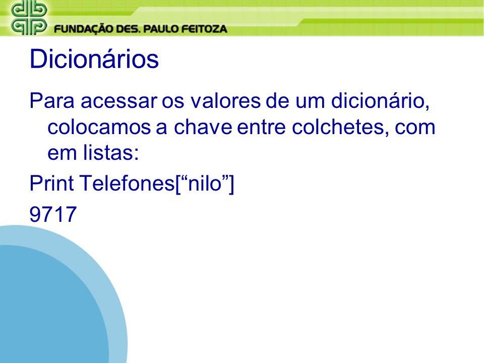 Dicionários Para acessar os valores de um dicionário, colocamos a chave entre colchetes, com em listas: Print Telefones[nilo] 9717
