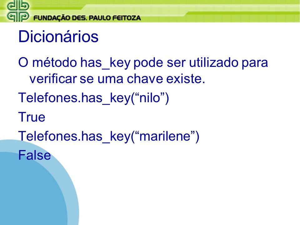 Dicionários O método has_key pode ser utilizado para verificar se uma chave existe. Telefones.has_key(nilo) True Telefones.has_key(marilene) False