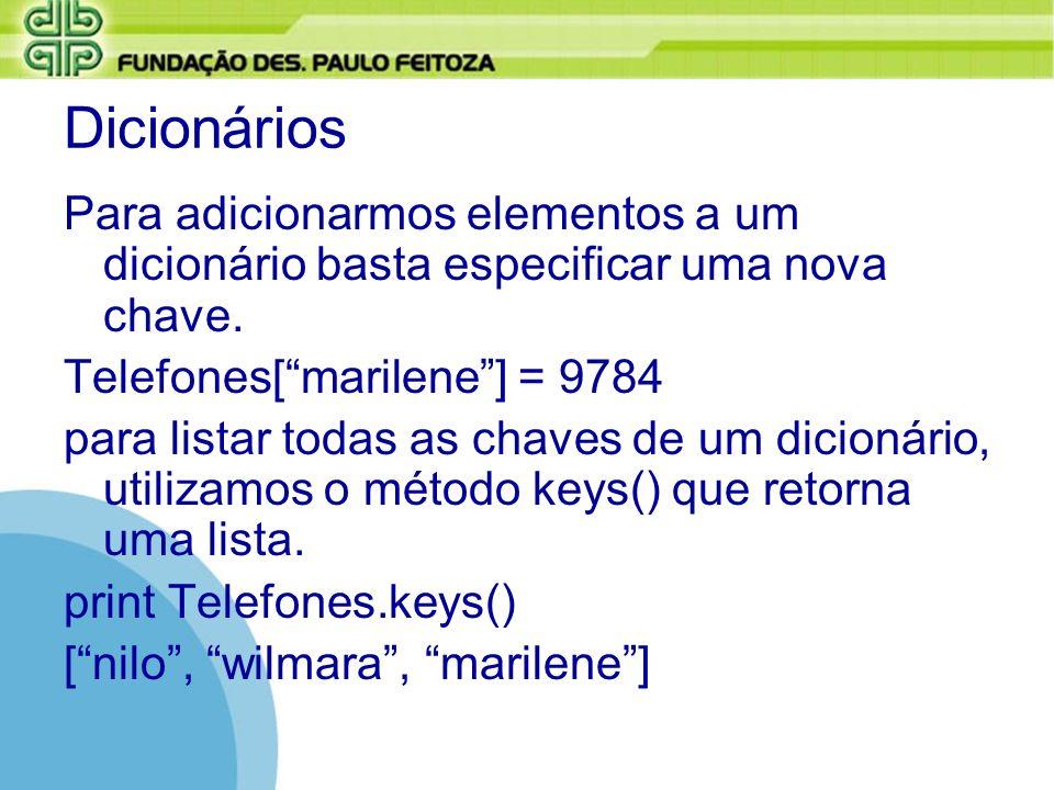 Dicionários Para adicionarmos elementos a um dicionário basta especificar uma nova chave. Telefones[marilene] = 9784 para listar todas as chaves de um
