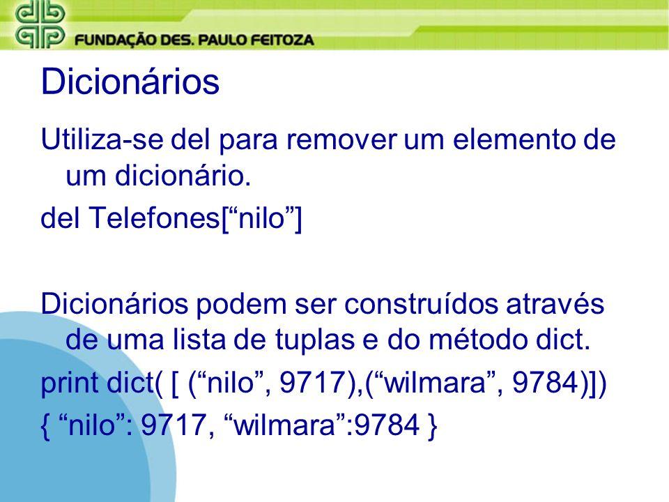 Dicionários Utiliza-se del para remover um elemento de um dicionário. del Telefones[nilo] Dicionários podem ser construídos através de uma lista de tu