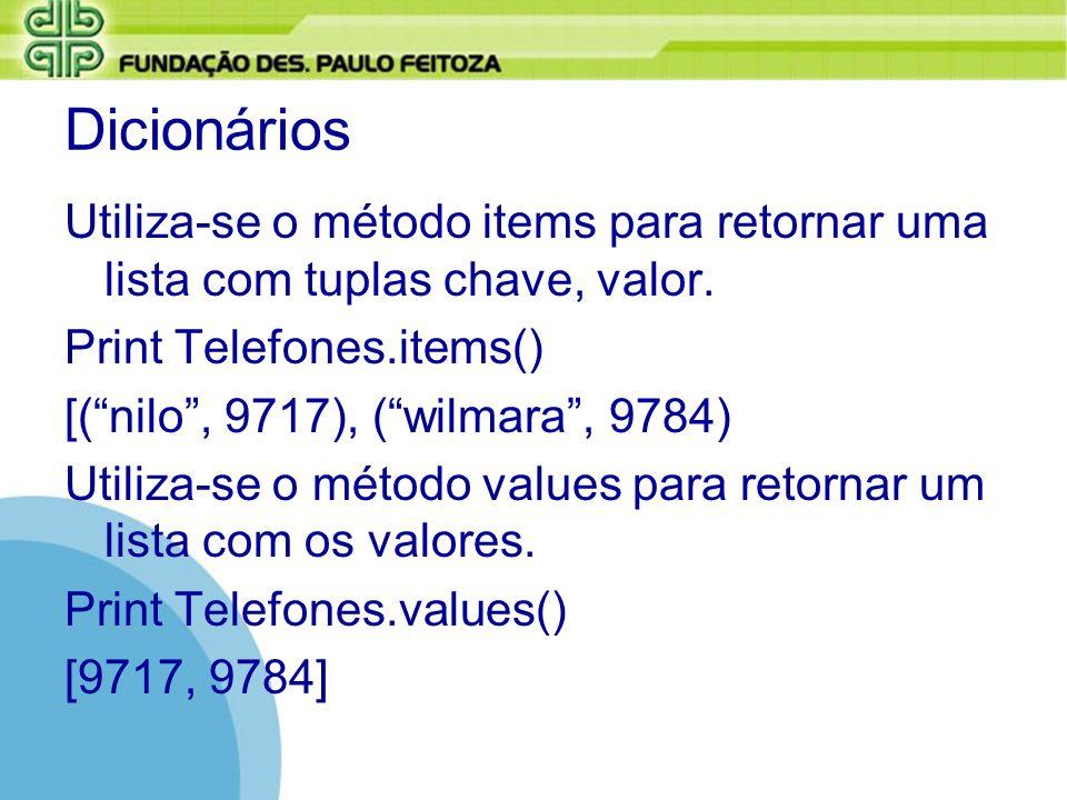 Dicionários Utiliza-se o método items para retornar uma lista com tuplas chave, valor. Print Telefones.items() [(nilo, 9717), (wilmara, 9784) Utiliza-