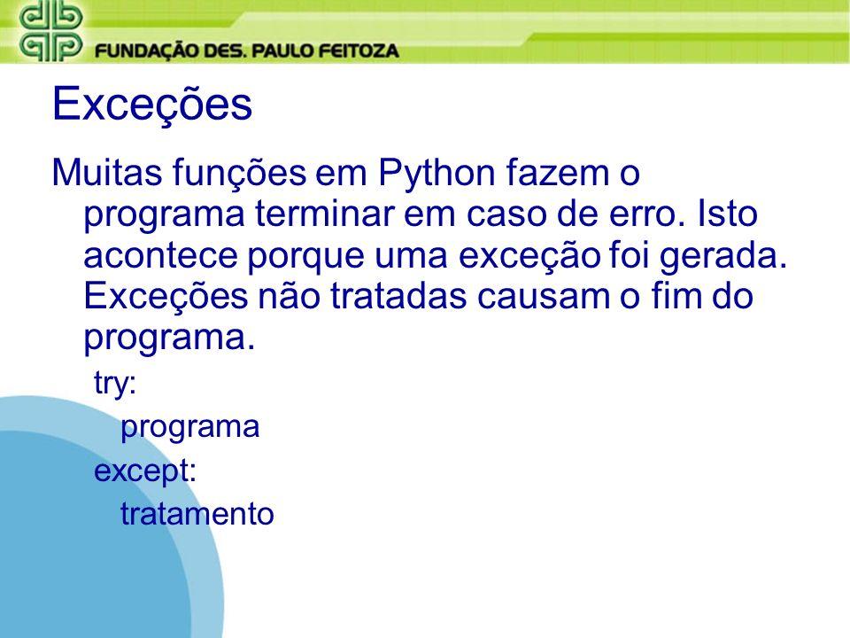 Exceções Muitas funções em Python fazem o programa terminar em caso de erro. Isto acontece porque uma exceção foi gerada. Exceções não tratadas causam