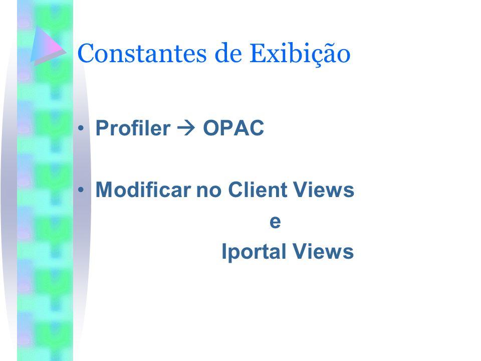 Constantes de Exibição Profiler OPAC Modificar no Client Views e Iportal Views