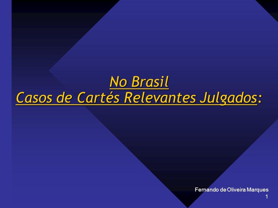 Fernando de Oliveira Marques 1 No Brasil Casos de Cartés Relevantes Julgados: