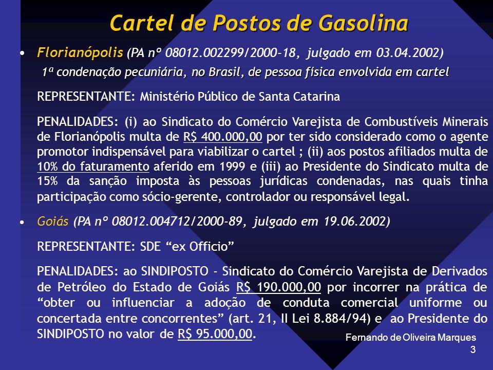 Fernando de Oliveira Marques 3 Cartel de Postos de Gasolina FlorianópolisFlorianópolis (PA nº 08012.002299/2000-18, julgado em 03.04.2002) 1ª condenaç