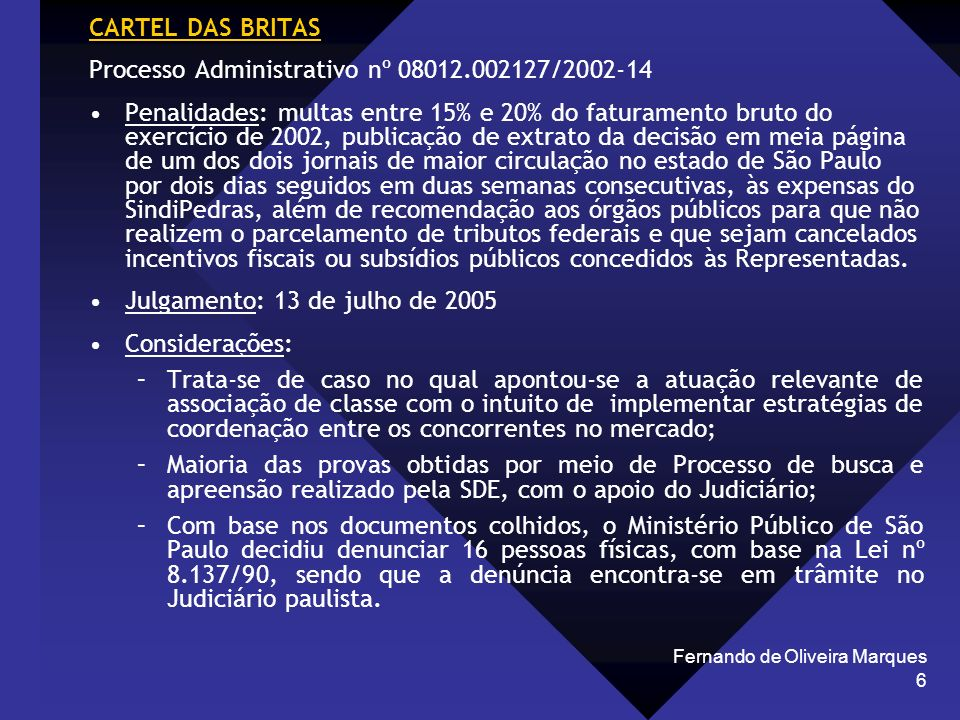 Fernando de Oliveira Marques 6 CARTEL DAS BRITAS Processo Administrativo nº 08012.002127/2002-14 Penalidades: multas entre 15% e 20% do faturamento br