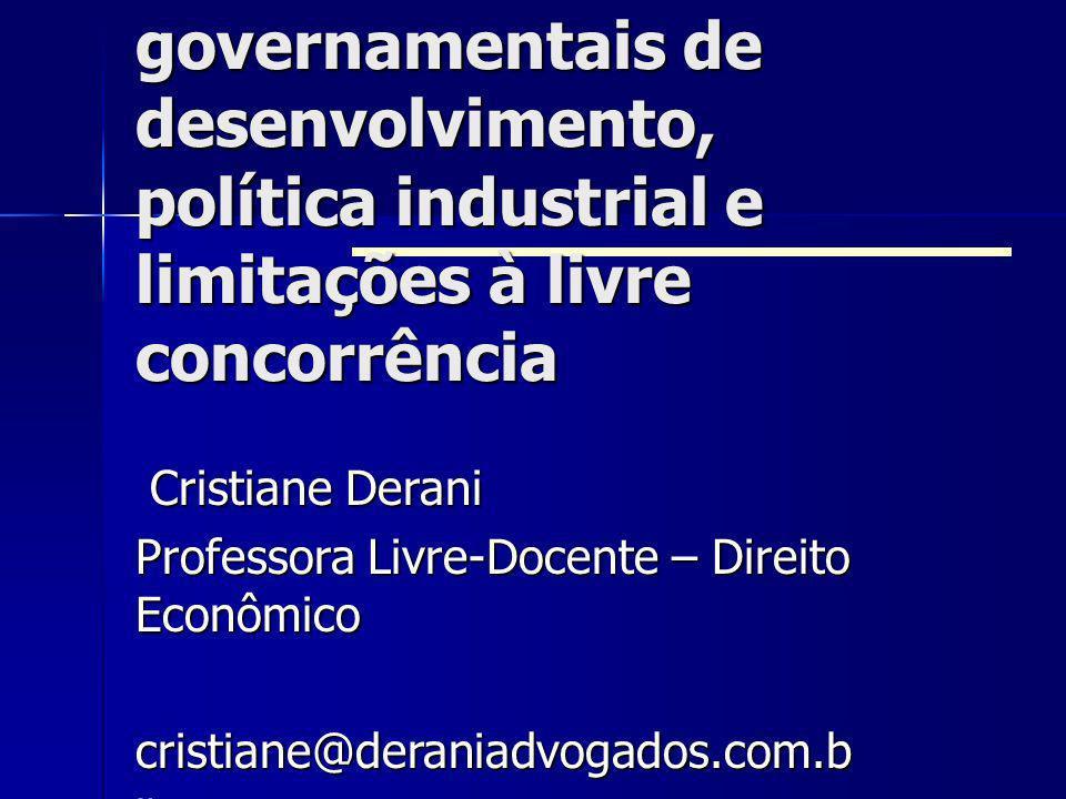 Políticas governamentais de desenvolvimento, política industrial e limitações à livre concorrência Cristiane Derani Cristiane Derani Professora Livre-