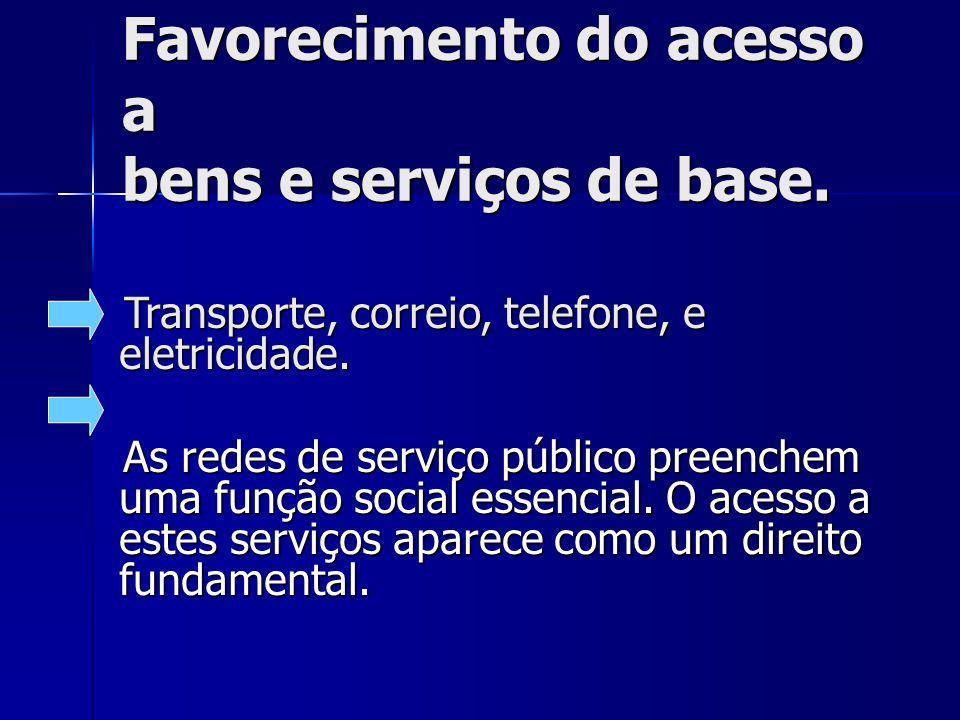 Favorecimento do acesso a bens e serviços de base. Transporte, correio, telefone, e eletricidade. Transporte, correio, telefone, e eletricidade. As re