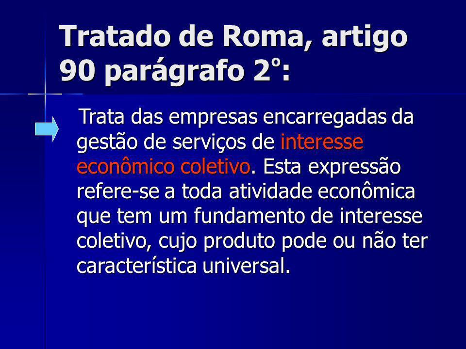 Tratado de Roma, artigo 90 parágrafo 2 º : Trata das empresas encarregadas da gestão de serviços de interesse econômico coletivo.