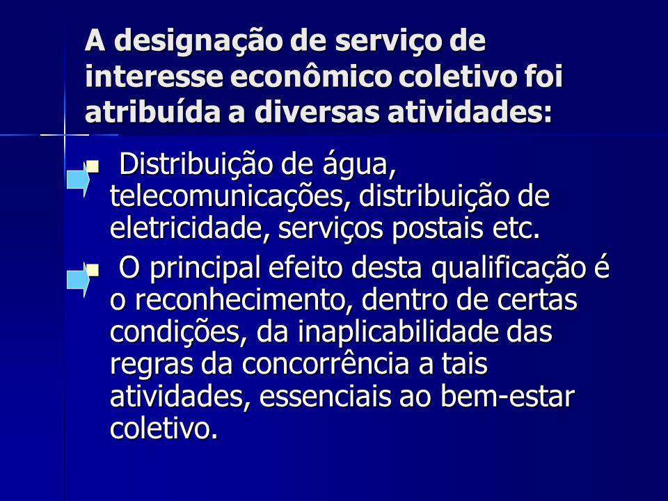 A designação de serviço de interesse econômico coletivo foi atribuída a diversas atividades: Distribuição de água, telecomunicações, distribuição de eletricidade, serviços postais etc.