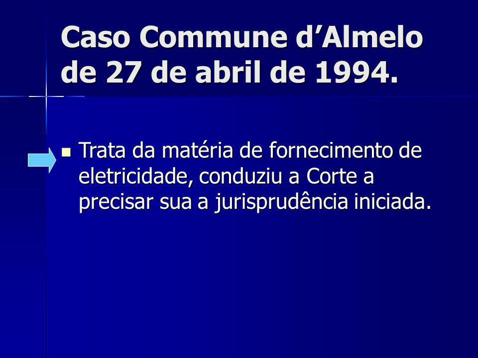 Caso Commune dAlmelo de 27 de abril de 1994. Trata da matéria de fornecimento de eletricidade, conduziu a Corte a precisar sua a jurisprudência inicia