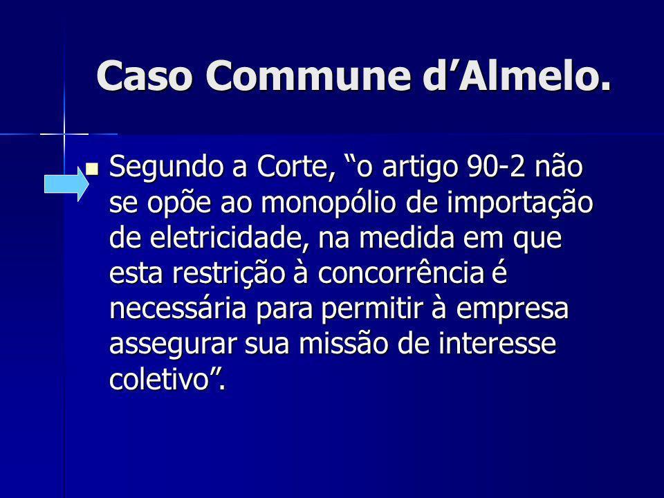 Caso Commune dAlmelo. Caso Commune dAlmelo. Segundo a Corte, o artigo 90-2 não se opõe ao monopólio de importação de eletricidade, na medida em que es
