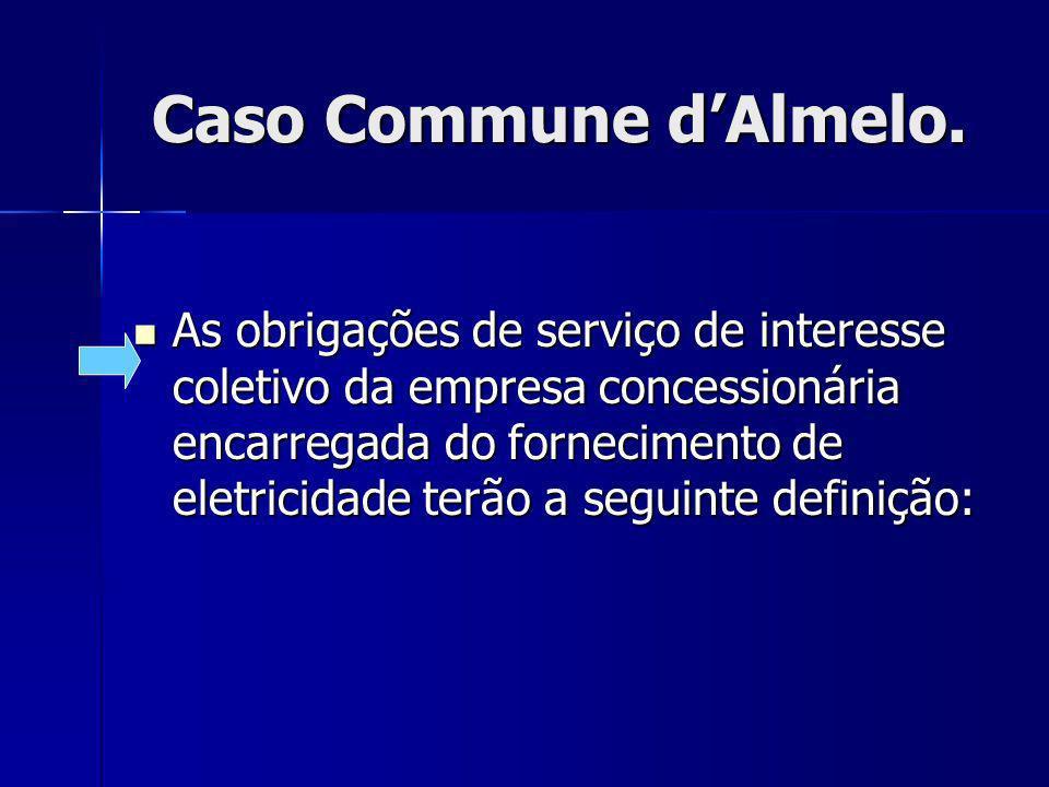 Caso Commune dAlmelo. Caso Commune dAlmelo. As obrigações de serviço de interesse coletivo da empresa concessionária encarregada do fornecimento de el