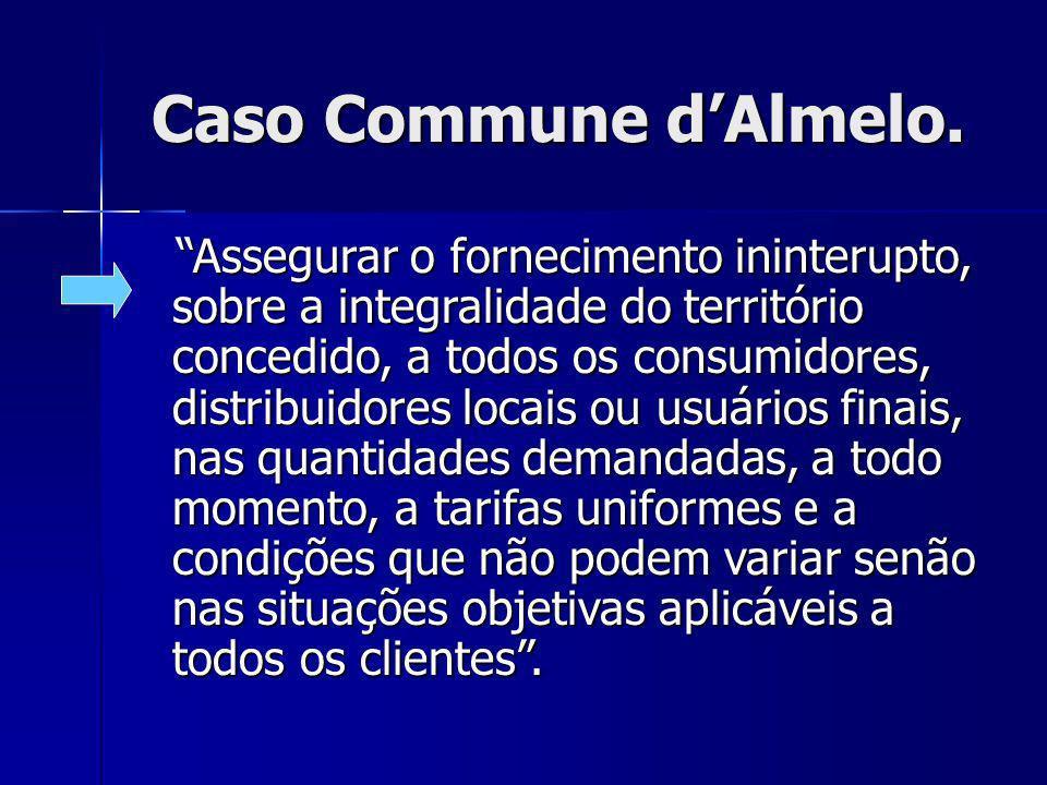 Caso Commune dAlmelo. Caso Commune dAlmelo. Assegurar o fornecimento ininterupto, sobre a integralidade do território concedido, a todos os consumidor