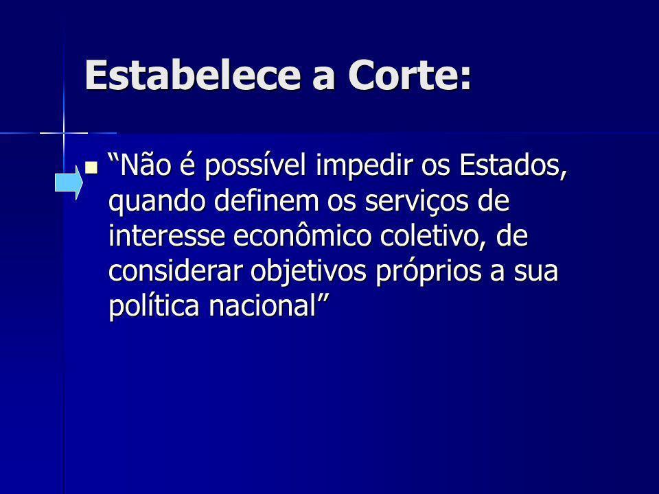 Estabelece a Corte: Não é possível impedir os Estados, quando definem os serviços de interesse econômico coletivo, de considerar objetivos próprios a