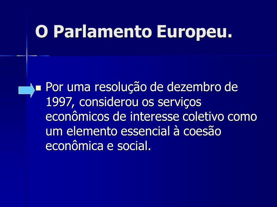O Parlamento Europeu. Por uma resolução de dezembro de 1997, considerou os serviços econômicos de interesse coletivo como um elemento essencial à coes