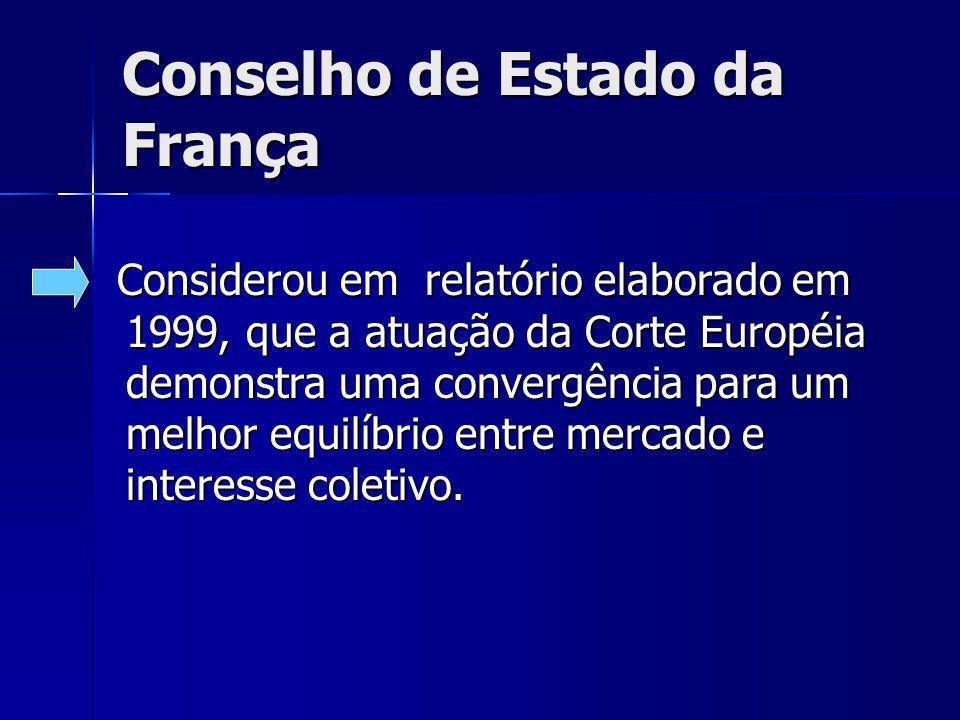Conselho de Estado da França Considerou em relatório elaborado em 1999, que a atuação da Corte Européia demonstra uma convergência para um melhor equilíbrio entre mercado e interesse coletivo.