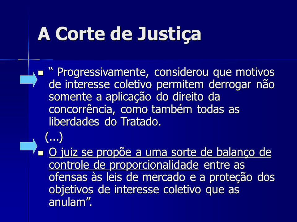A Corte de Justiça Progressivamente, considerou que motivos de interesse coletivo permitem derrogar não somente a aplicação do direito da concorrência, como também todas as liberdades do Tratado.