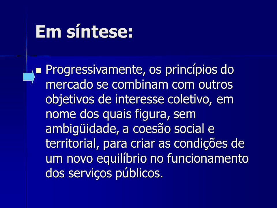 Em síntese: Progressivamente, os princípios do mercado se combinam com outros objetivos de interesse coletivo, em nome dos quais figura, sem ambigüida