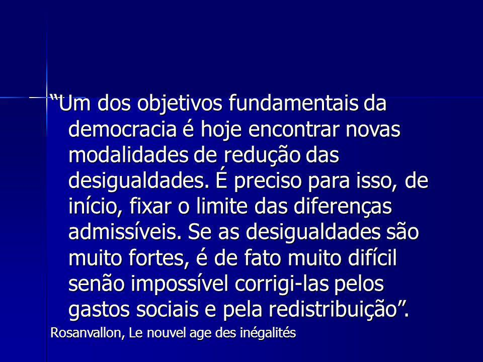 Um dos objetivos fundamentais da democracia é hoje encontrar novas modalidades de redução das desigualdades. É preciso para isso, de início, fixar o l