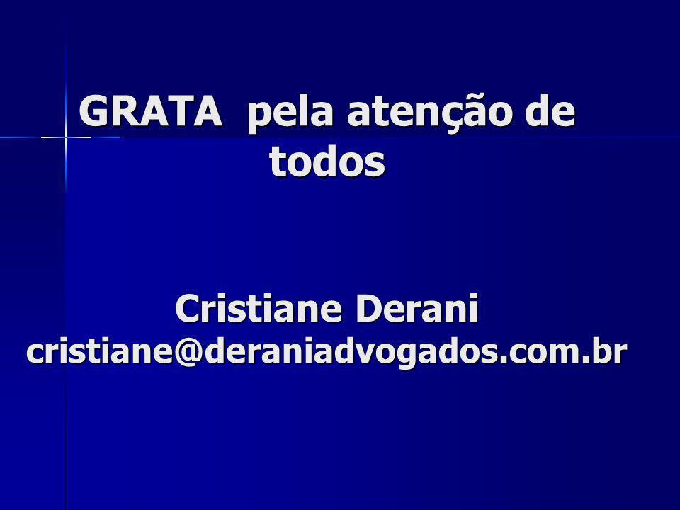 GRATA pela atenção de todos Cristiane Derani cristiane@deraniadvogados.com.br
