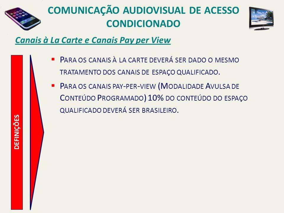 Canais à La Carte e Canais Pay per View COMUNICAÇÃO AUDIOVISUAL DE ACESSO CONDICIONADO DEFINIÇÕES P ARA OS CANAIS À LA CARTE DEVERÁ SER DADO O MESMO T