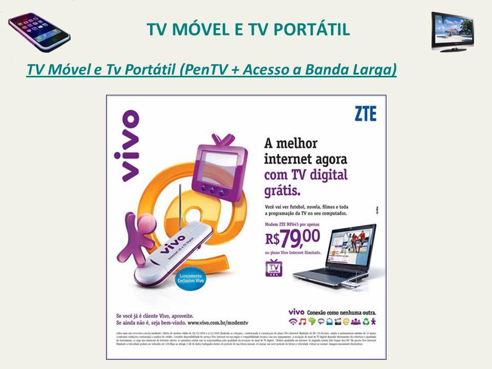 TV Móvel e Tv Portátil (PenTV + Acesso a Banda Larga) TV MÓVEL E TV PORTÁTIL