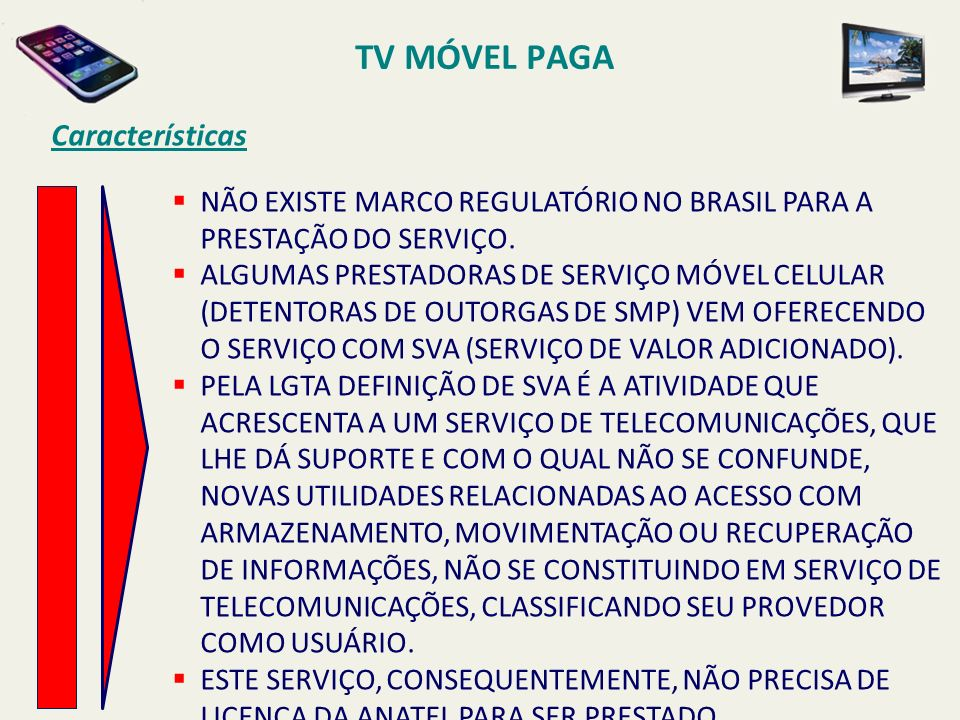 NÃO EXISTE MARCO REGULATÓRIO NO BRASIL PARA A PRESTAÇÃO DO SERVIÇO. ALGUMAS PRESTADORAS DE SERVIÇO MÓVEL CELULAR (DETENTORAS DE OUTORGAS DE SMP) VEM O