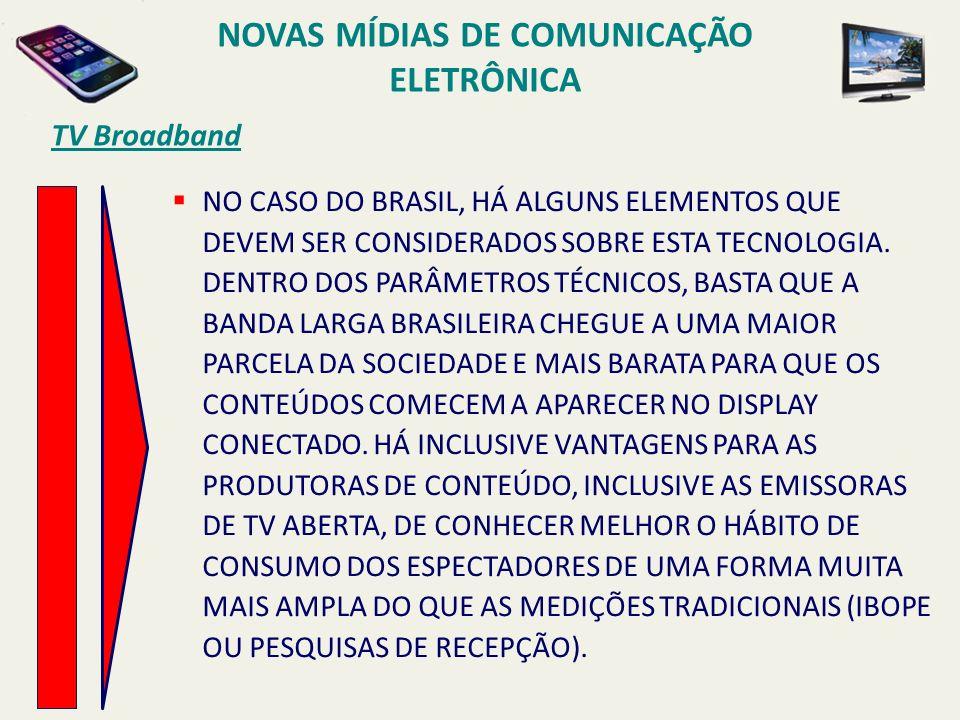 TV Broadband NO CASO DO BRASIL, HÁ ALGUNS ELEMENTOS QUE DEVEM SER CONSIDERADOS SOBRE ESTA TECNOLOGIA. DENTRO DOS PARÂMETROS TÉCNICOS, BASTA QUE A BAND