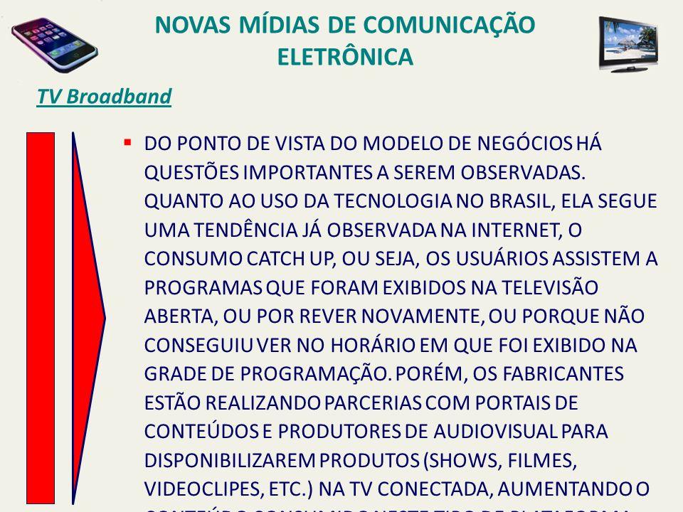 TV Broadband DO PONTO DE VISTA DO MODELO DE NEGÓCIOS HÁ QUESTÕES IMPORTANTES A SEREM OBSERVADAS. QUANTO AO USO DA TECNOLOGIA NO BRASIL, ELA SEGUE UMA