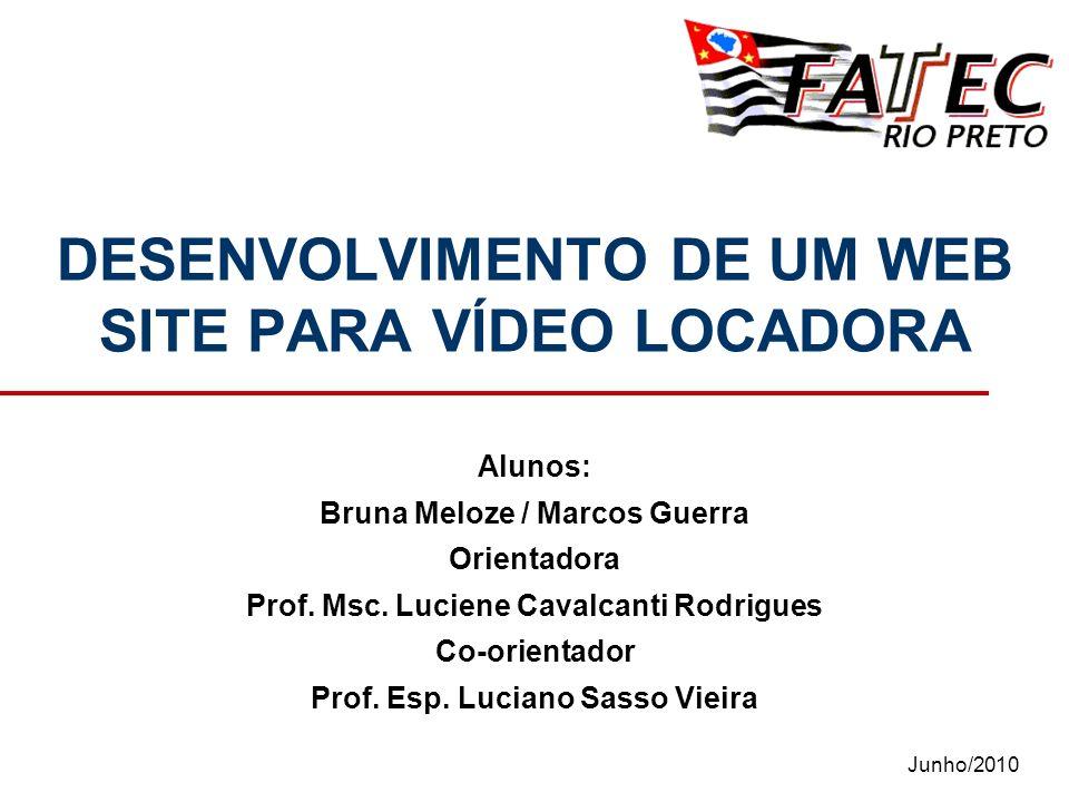Junho/2010 DESENVOLVIMENTO DE UM WEB SITE PARA VÍDEO LOCADORA Alunos: Bruna Meloze / Marcos Guerra Orientadora Prof. Msc. Luciene Cavalcanti Rodrigues