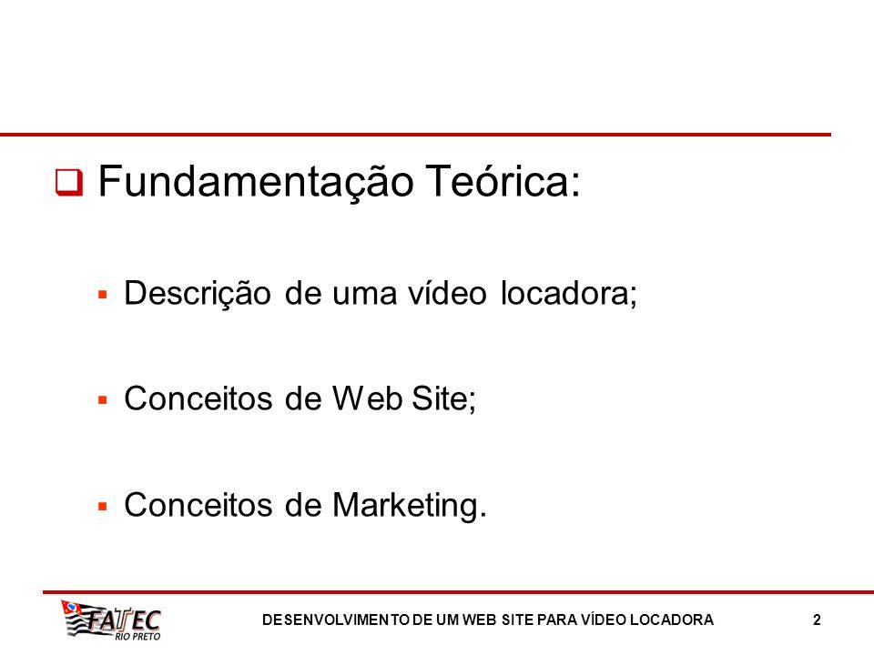 Fundamentação Teórica: Descrição de uma vídeo locadora; Conceitos de Web Site; Conceitos de Marketing. DESENVOLVIMENTO DE UM WEB SITE PARA VÍDEO LOCAD