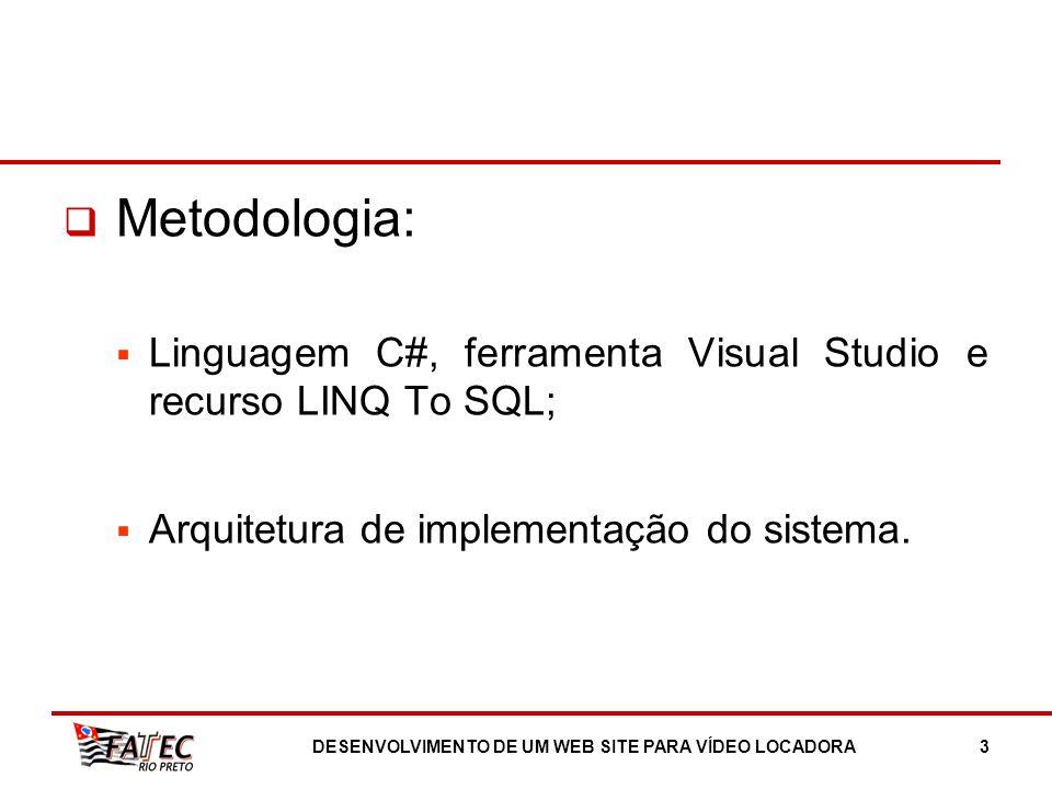 Metodologia: Linguagem C#, ferramenta Visual Studio e recurso LINQ To SQL; Arquitetura de implementação do sistema. DESENVOLVIMENTO DE UM WEB SITE PAR