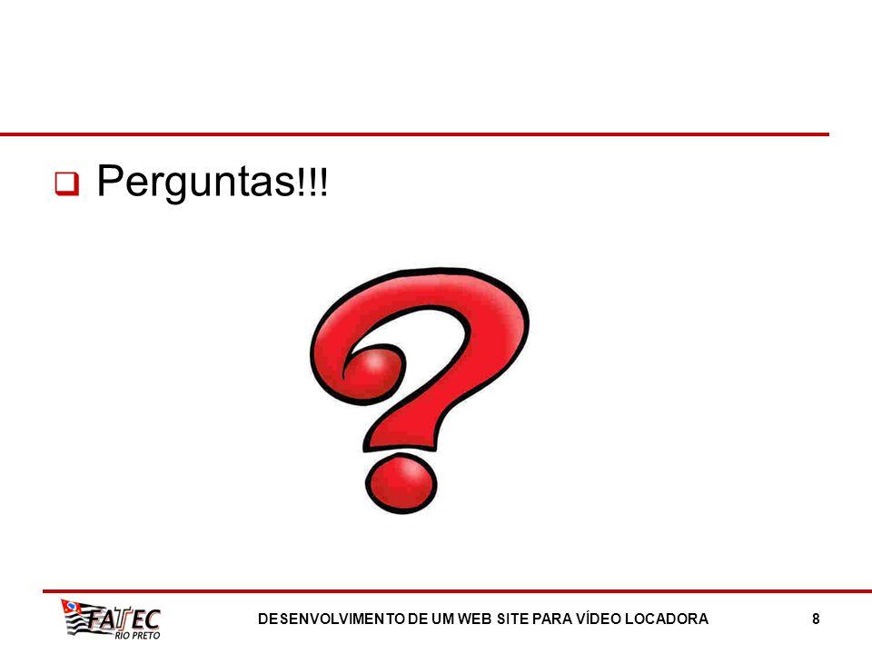 Perguntas !!! DESENVOLVIMENTO DE UM WEB SITE PARA VÍDEO LOCADORA8
