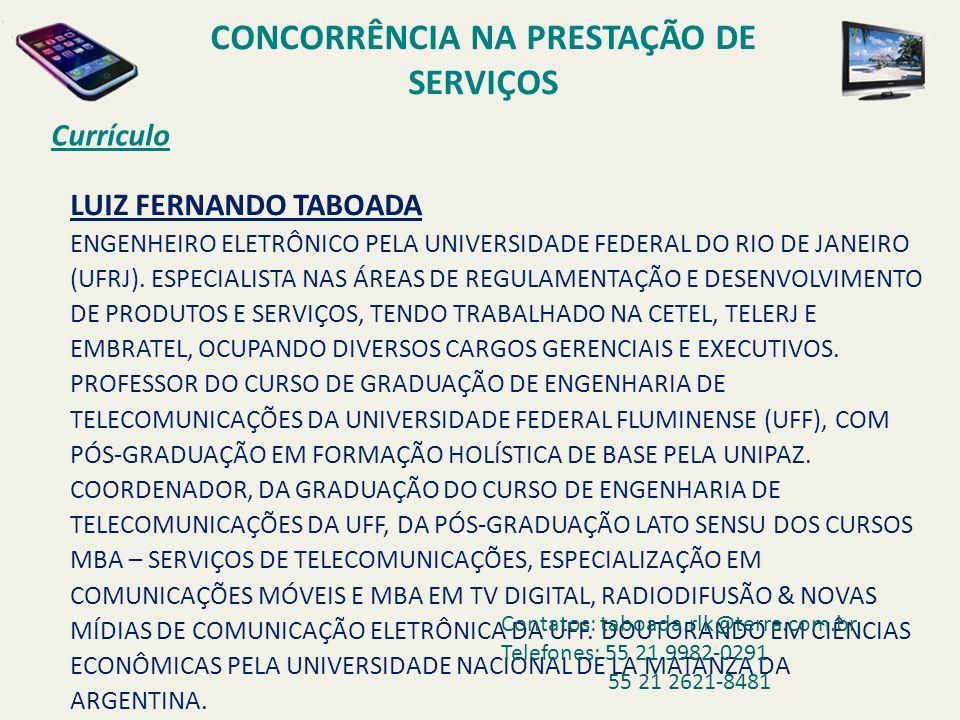 LUIZ FERNANDO TABOADA ENGENHEIRO ELETRÔNICO PELA UNIVERSIDADE FEDERAL DO RIO DE JANEIRO (UFRJ). ESPECIALISTA NAS ÁREAS DE REGULAMENTAÇÃO E DESENVOLVIM