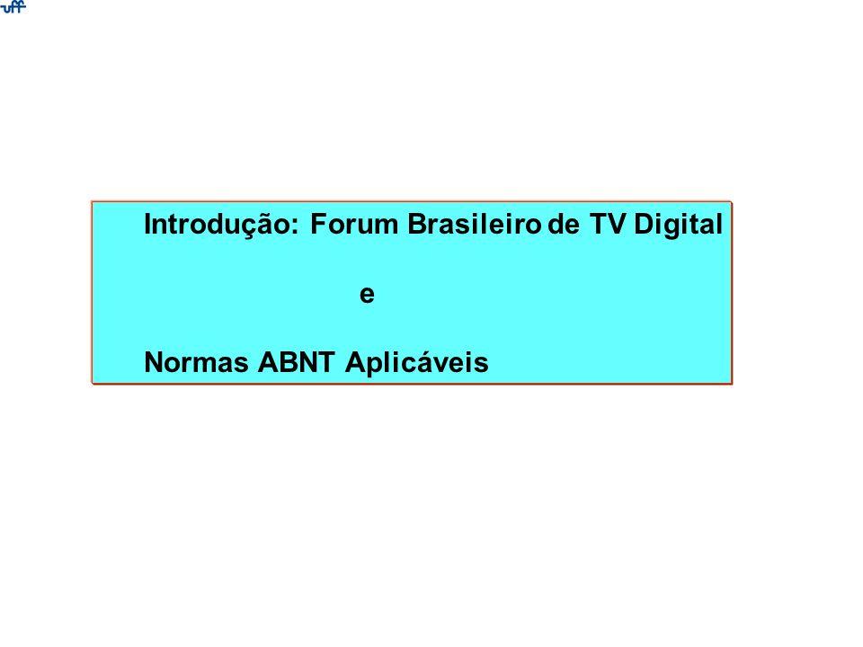 Introdução: Forum Brasileiro de TV Digital e Normas ABNT Aplicáveis