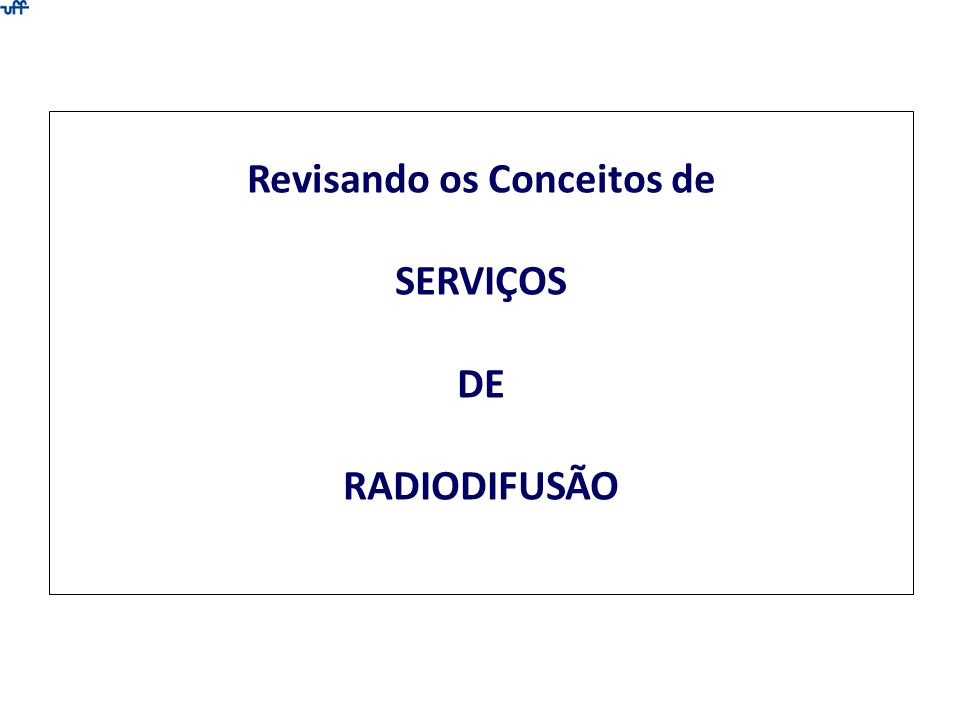 SERVIÇOS DE RADIODIFUSÃO Serviços de radiodifusão regulamentados: Televisão (TV) Televisão digital (TVD) Freqüência Modulada (FM) Radiodifusão Comunitária (RadCom) Onda Média (OM) Onda Curta (OC) Onda Tropical (OT) Ancilares de TV (RTV e RpTV) Serviços Auxiliares de Radiodifusão e Correlatos (SARC)