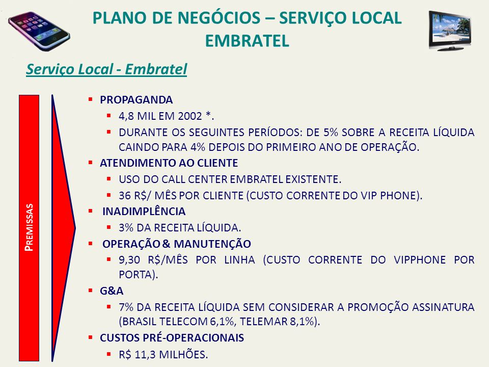 PLANO DE NEGÓCIOS – SERVIÇO LOCAL EMBRATEL Serviço Local - Embratel P REMISSAS DESENVOLVIMENTO E GERENCIAMENTO DO PRODUTO 2 PM HEADCOUNT (R$ 9.257 POR MÊS POR PM).