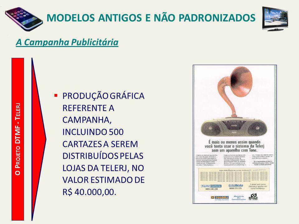 MODELOS ANTIGOS E NÃO PADRONIZADOS A Campanha Publicitária O P ROJETO DTMF - T ELERJ VEICULAÇÃO DO SERVIÇO ATRAVÉS DA CONTA TELEFÔNICA, CONFORME MODELO A SEGUIR.