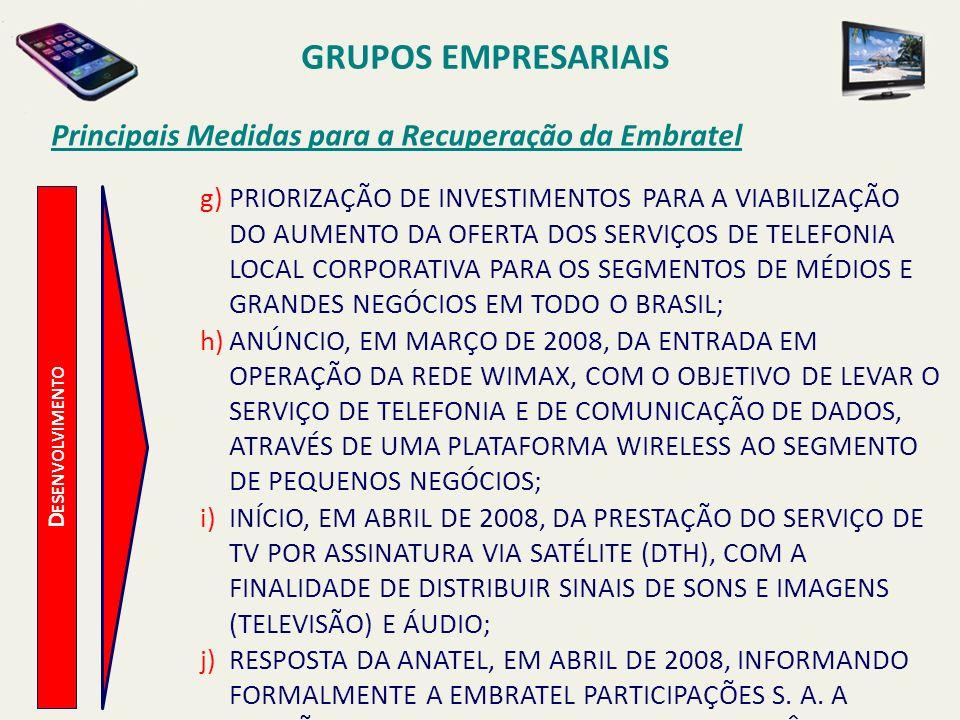 D ESENVOLVIMENTO Principais Medidas para a Recuperação da Embratel k)APROVAÇÃO PELA ANATEL, EM JANEIRO DE 2012, DA TRANSFERÊNCIA DO CONTROLE SOCIETÁRIO DA NET SERVIÇOS DE COMUNICAÇÃO S.A.