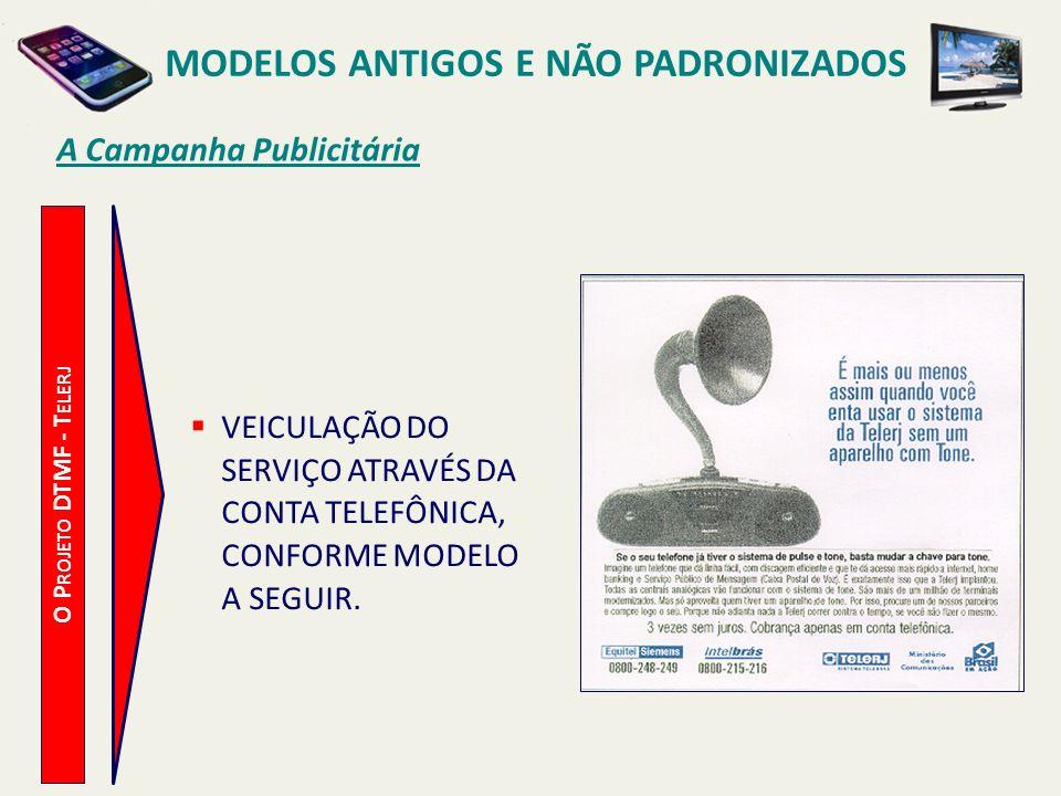 MODELOS ANTIGOS E NÃO PADRONIZADOS O Potencial de Mercado O P ROJETO DTMF - T ELERJ O POTENCIAL DE MERCADO ESTIMADO PELOS FABRICANTES É DE CERCA DE 300.000 APARELHOS TELEFÔNICOS.