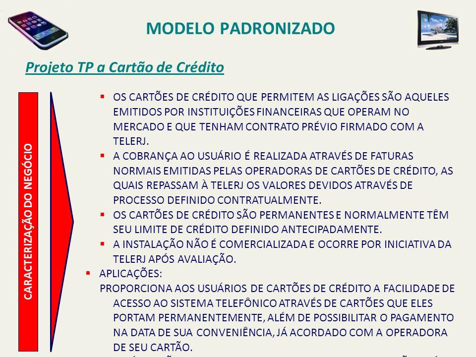 MODELO PADRONIZADO Projeto TP a Cartão de Crédito CARACTERIZAÇÃO DO NEGÓCIO POSICIONAMENTO NO AMBIENTE DA EMPRESA FAMÍLIA DE PRODUTOS ONDE SE ENCAIXA: TUPS (TELEFONE DE USO PÚBLICO).