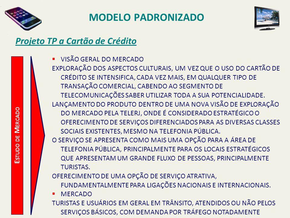 MODELO PADRONIZADO Projeto TP a Cartão de Crédito E STUDO DE M ERCADO SEGUNDO PESQUISA EFETUADA NO EVENTO AMERICAS TELECOM - 96, MAIS DE 95% DOS ENTREVISTADOS QUE UTILIZARAM O SERVIÇO, APROVARAM-NO.